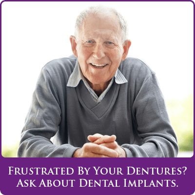 Frustrated by your dentures? Ask about dental implants
